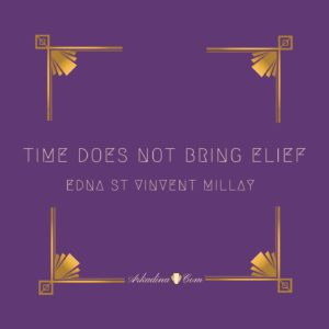 Time Does Not Bring Relief by Edna St Vincent Millay